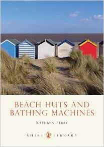 Gifts for a Beach Hut Fan - Beach Huts and Bathing Machines Kathryn Ferry Book Amazon