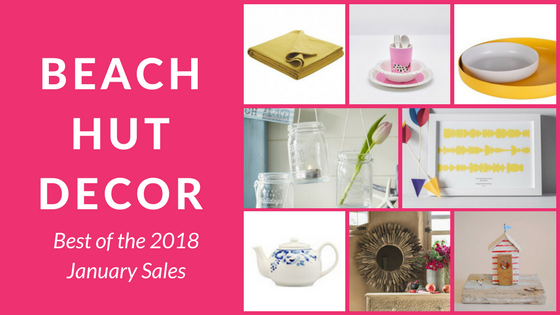Beach Hut Decor: Best of the 2018 January Sales